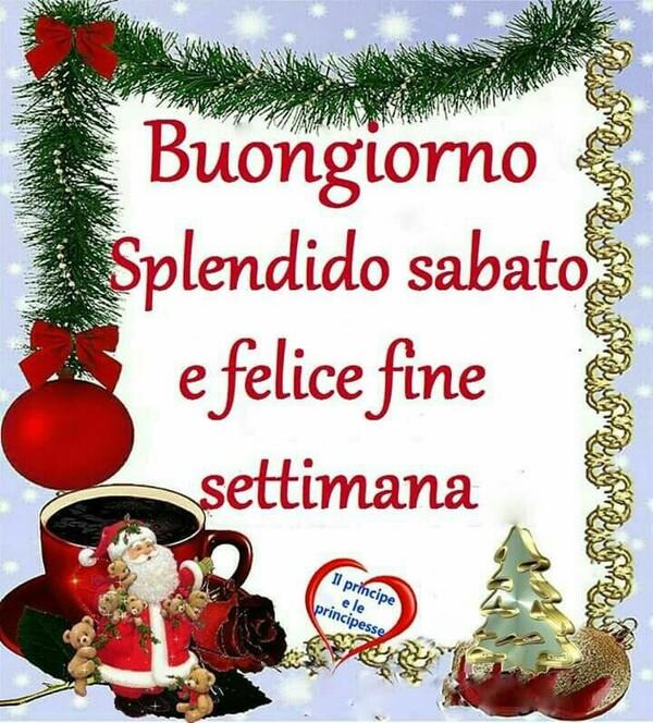 """""""Buongiorno, Splendido Sabato e Felice Fine Settimana"""""""