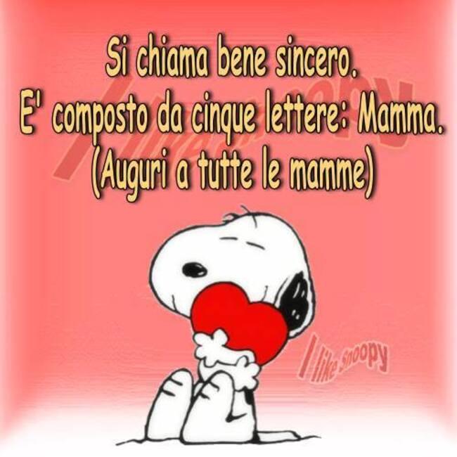 """""""Si chiama bene sincero. E' composto da cinque lettere: MAMMA. Auguri a tutte le Mamme!"""" - Vignette con Snoopy"""