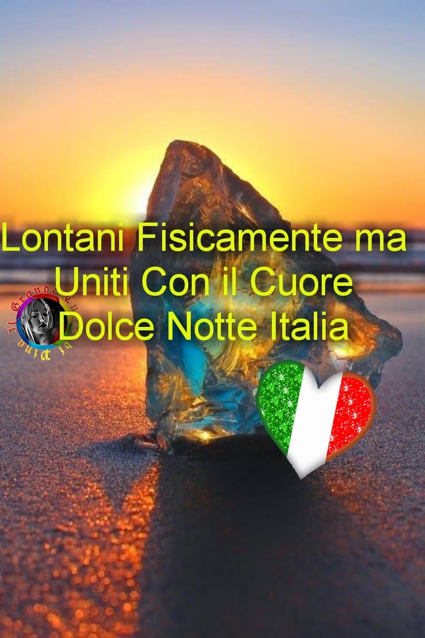 """Buonanotte Italia - """"Lontani fisicamente ma uniti con il Cuore. Dolce Notte Italia"""""""