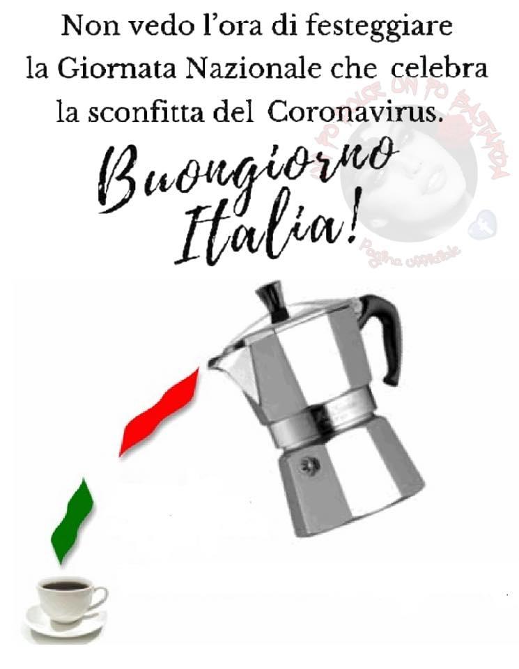 """""""Non vedo l'ora di festeggiare la giornata nazionale che celebra la sconfitta del corona virus. Buongiorno Italia!"""""""