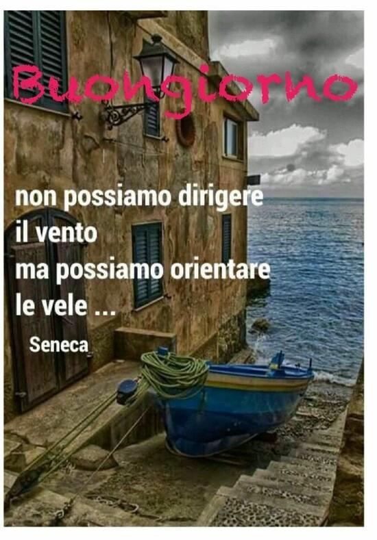 """""""Buona Giornata. Non possiamo dirigere il vento, ma possiamo orientare le vele... (Seneca)"""""""