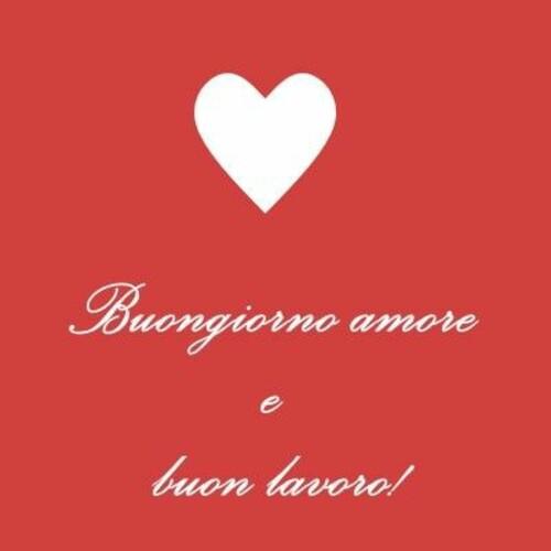 """""""Buongiorno Amore e Buon Lavoro!"""""""