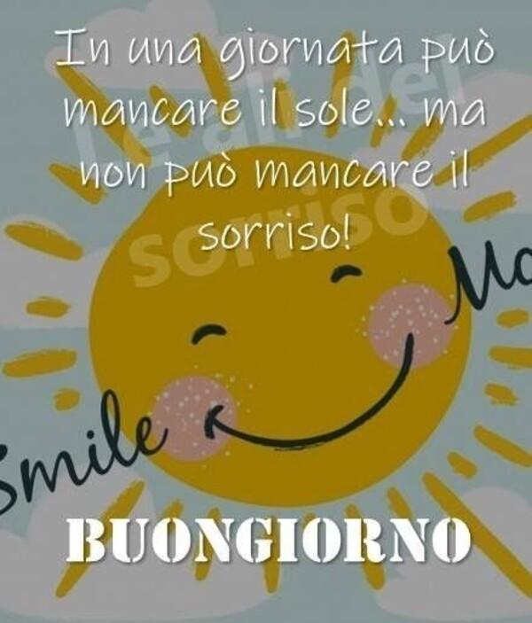 """""""In una giornata può mancare il sole... ma non può mancare il sorriso ! BUONGIORNO"""""""