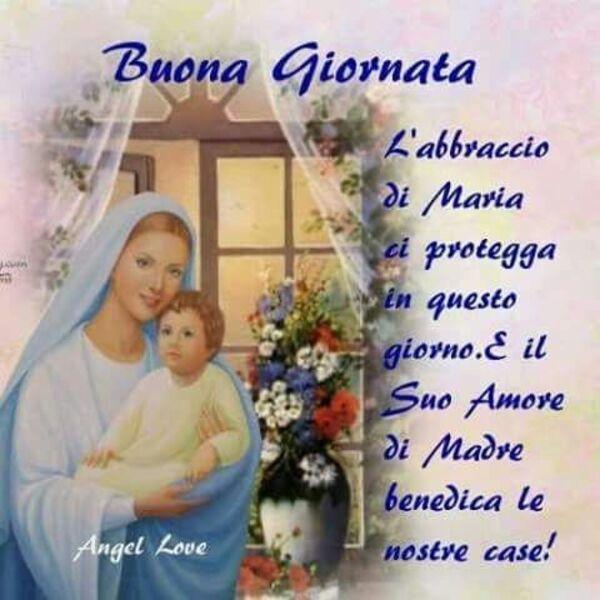 """""""Buona Giornata. L'abbraccio di Maria ci protegga in questo giorno. E il suo amore di madre benedica le nostre case!"""""""