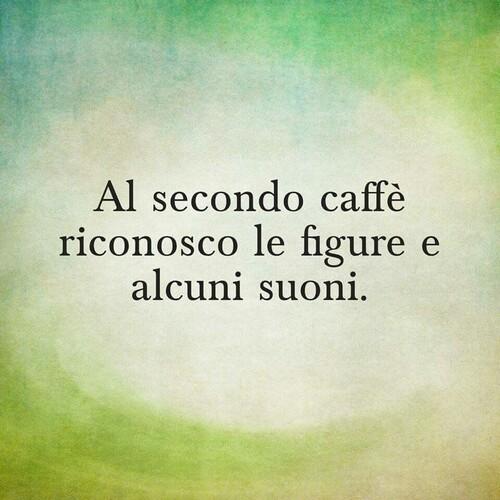 """""""Al secondo caffè riconosco le figure e alcuni suoni."""" - immagini divertenti"""
