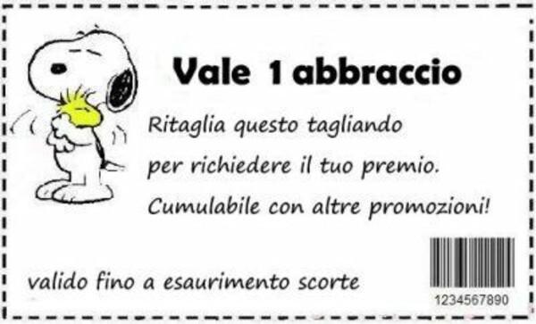 """""""VALE 1 ABBRACCIO. Ritaglia questo biglietto per ricevere il tuo premio. Cumulabile con altre promozioni!""""- Snoopy"""