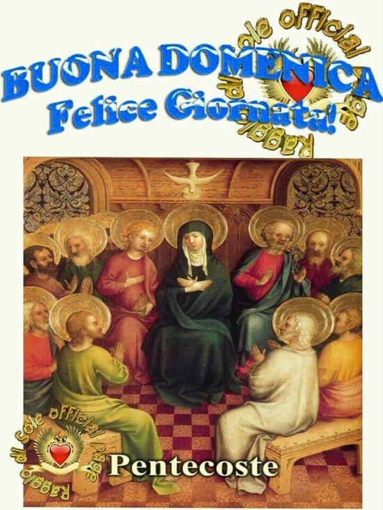 """""""Buona Domenica e Felice Giornata!"""" - Pentecoste"""