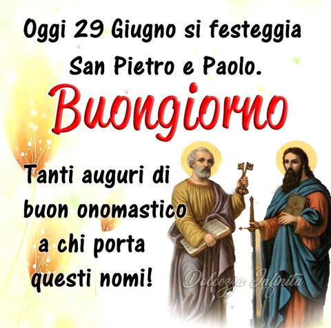 """""""Oggi 29 Giugno si festeggia San Pietro e Paolo, Buongiorno. Tanti Auguri di Buon Onomastico a chi porta questi nomi!"""""""
