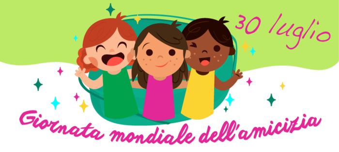 """""""30 Luglio Giornata Mondiale dell'Amicizia"""""""