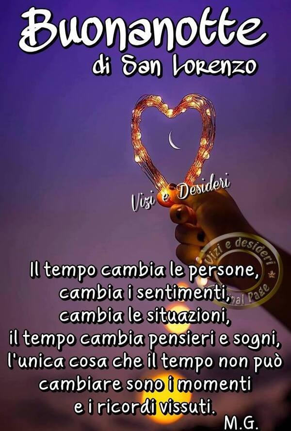 """""""Buonanotte di San Lorenzo. Il tempo cambia le persone, cambia i sentimenti, cambia le situazioni. Il tempo cambia pensieri e sogni....."""""""