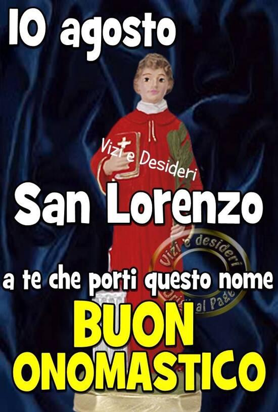 """""""Buon Onomastico a te che porti questo nome. San Lorenzo 10 Agosto"""""""
