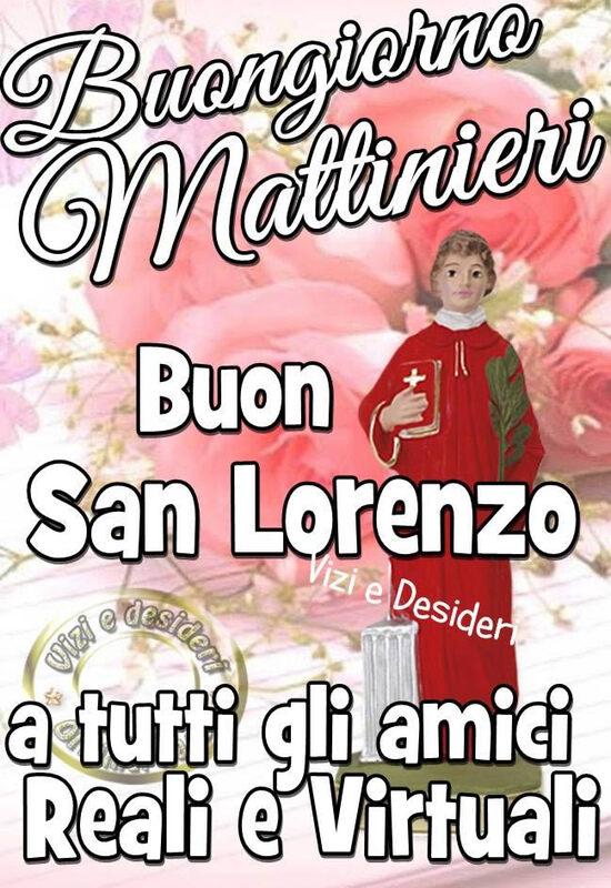 """""""Buongiorno Mattinieri, Buon San Lorenzo a tutti gli amici reali e virtuali"""""""