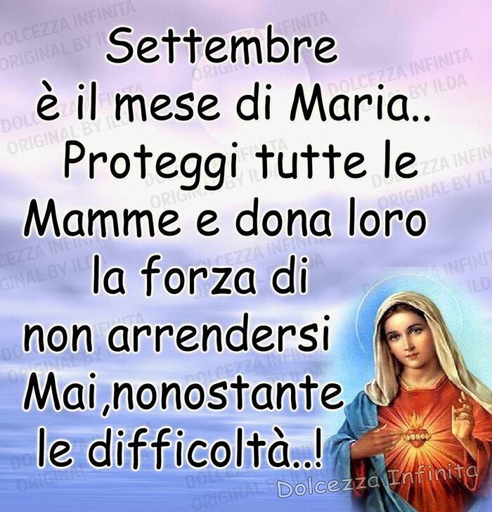 """""""Settembre è il mese di Maria. Proteggi tutte le mamme e dona loro la forza di non arrendersi mai, nonostante le difficoltà... !"""""""