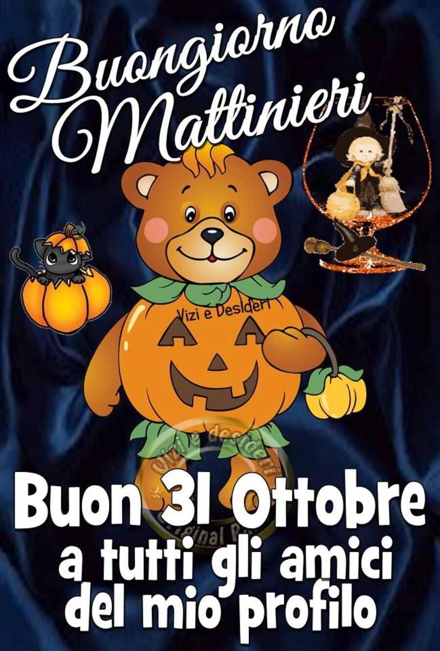 """""""Buongiorno Mattinieri, Buon 31 Ottobre a tutti gli amici del mio profilo"""""""