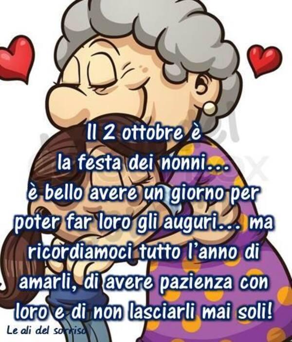 """""""Il 2 Ottobre è la Festa dei Nonni. E' bello avere un giorno per poter far loro gli auguri... ma ricordiamoci tutto l'anno di amarli, di avere pazienza con loro e di non lasciarli mai soli!"""""""