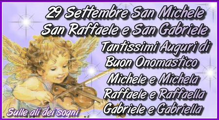 """""""San Michele, San Raffaele e San Gabriele 29 Settembre. Buon Onomastico Michele e Michela, Gabriele e Gabriella, Raffaele e Raffaella"""""""