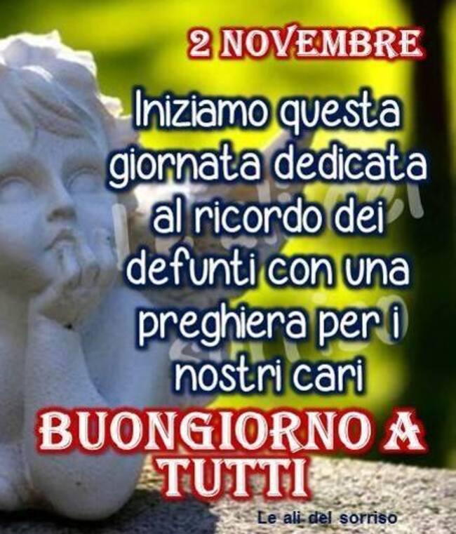 """""""2 Novembre Iniziamo questa giornata dedicata al ricordo dei defunti con una preghiera per i nostri Cari. BUONGIORNO A TUTTI"""""""