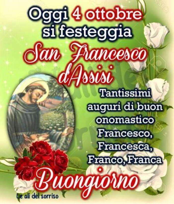 """Oggi 4 Ottobre si festeggia San Francesco d'Assisi. Tantissimi auguri di Buon Onomastico Francesco, Francesca, Franco e Franca. Buongiorno"""