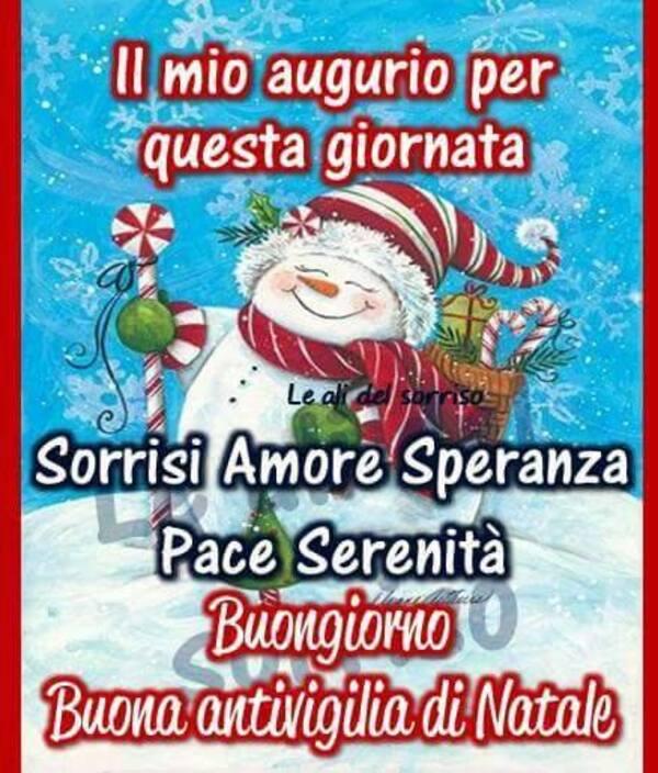 """""""Il mio augurio per questa giornata: Sorrisi, Amore, Speranza, Pace e Serenità. Buongiorno Buona Antivigilia di Natale"""""""